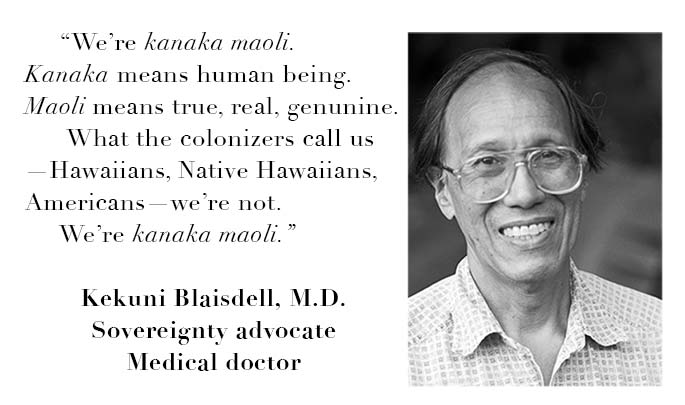 Kanaka maoli is the name Hawaiians call themselves.